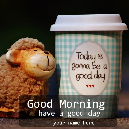 good morning have a good day name picture
