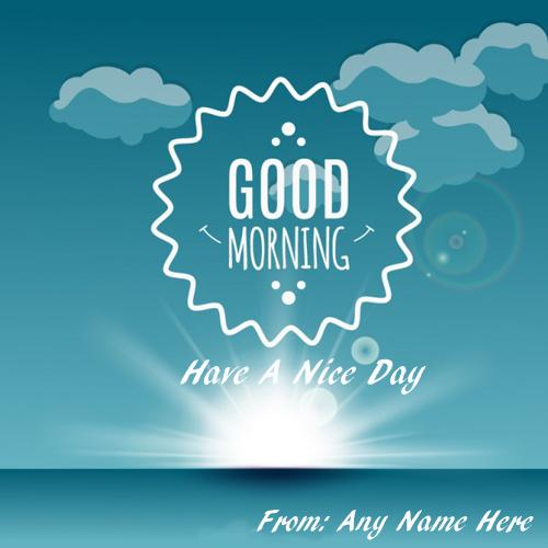write name on good morning have a nice day pic