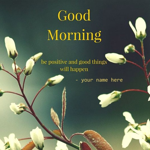 Good Morning Be Positive Quotes Name Pictures