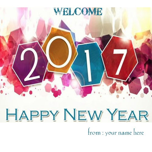 welcome 2017 happy new year 2017 wishes images with my name