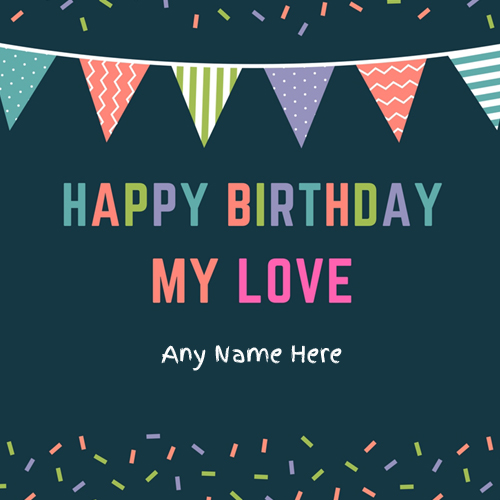 Write Name On Happy Birthday My Love Greeting Card With Name
