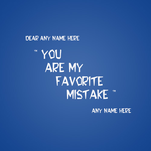 you are my favorite mistake quotes with name editor